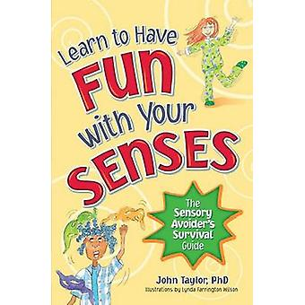 Have Fun with Your Senses! - The Kids Sensory Survival Guide by John T