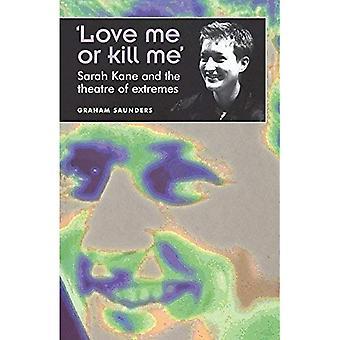 Amami o uccidimi: Sarah Kane e il Teatro di estremi (Teatro: teoria, pratica, prestazioni)