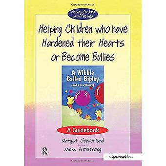 Helping Children Who Have Hardened Their Hearts or Become Bullies: A Guidebook