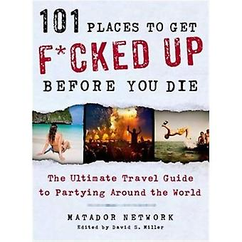 101 paikkoja saada F * fcked Up Before You Die: Ultimate Travel Guide to juhlia ympäri maailmaa (Matador-verkko)