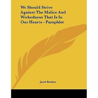 We moeten streven tegen de boosheid en goddeloosheid thats in onze harten
