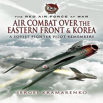 The Red Air Force at War: Air Combat Over the Eastern Front and Korea: A Soviet Fighter Pilot Remembers (The Red Air Force at War)
