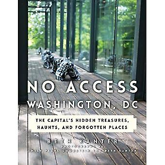Geen toegang Washington, DC: De hoofdstad de verborgen schatten, achtervolgt en vergeten plaatsen
