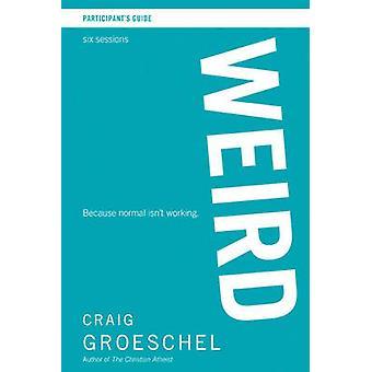 WEIRD Participants Guide by Craig Groeschel