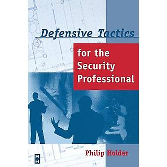 Defensive Tactics for the Security Professional by Holder & Philip