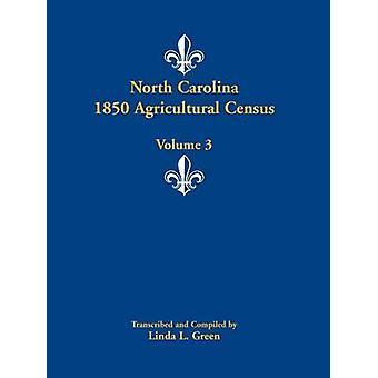 North Carolina 1850 Landwirtschaftszählung Band 3 von Green & Linda L.