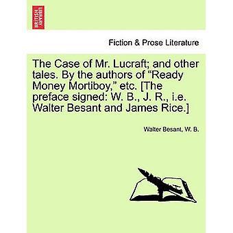 Le cas de M. Lucraft et autres contes. Les auteurs de prêt d'argent Mortiboy etc. La préface signée w. b. j. R. c'est-à-dire Walter Besant et James Rice. par Besant & Walter