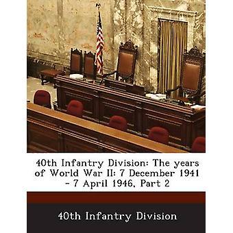 40. Infanterie-Division Teil der Jahre des zweiten Weltkriegs 7. Dezember 1941 7. April 1946 2 durch die 40. Infanterie-Division