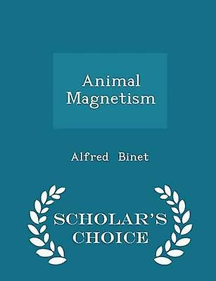 Animal Magnetism  Scholars Choice Edition by Binet & Alfred