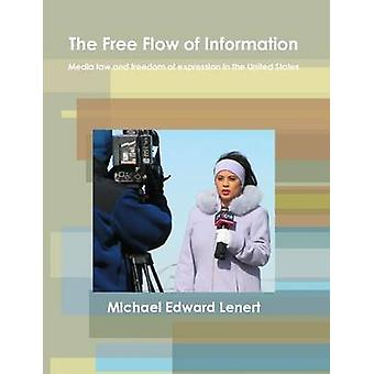 The Free Flow of Information Media Law and Freedom of Expression in the United States by Lenert & Michael Edward