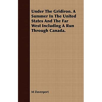 Under The Gridiron. A Summer In The United States And The Far West Including A Run Through Canada. by Davenport & M