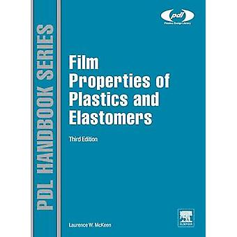 Film Properties of Plastics and Elastomers by McKeen & Laurence W.