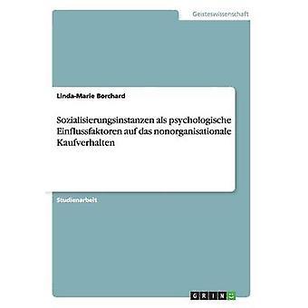 Sozialisierungsinstanzen als psychologische Einflussfaktoren auf das nonorganisationale Kaufverhalten par Borchard & LindaMarie