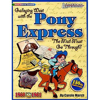 Galloping West with the Pony Express - The Mail Must Go Through! by Ca