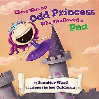 There Was an Odd Princess Who Swallowed a Pea by Jennifer Ward - 9780