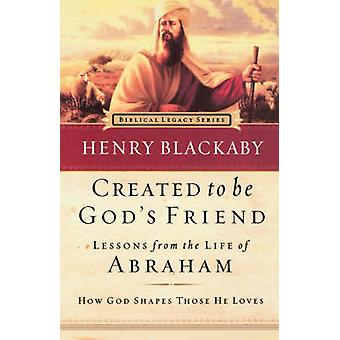 Created to Be God's Friend - How God Shapes Those He Loves by Henry T.
