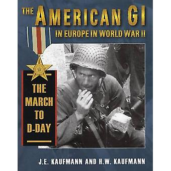 American GI in Europe in World War 2 - The March to D-Day - v. I by J.