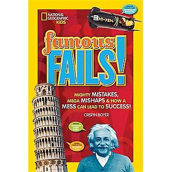 Famous Fails! - Mighty Mistakes - Mega Mishaps - & How a Mess Can Lead