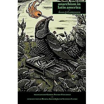 Anarchism In Latin America by Angel J. Cappelletti - 9781849352826 Bo