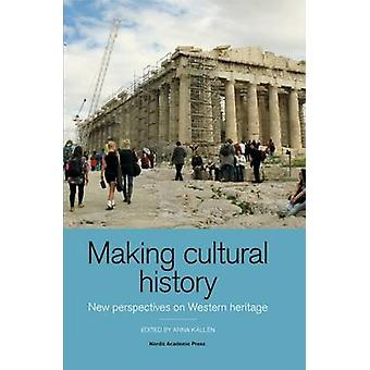 Making Cultural History - New Perspectives on Western Heritage by Anna