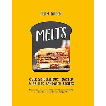Melts - Over 50 Delicious Toasted and Grilled Sandwich Recipes by Fern