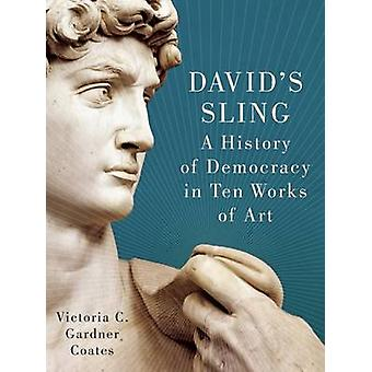David's Sling - A History of Democracy in Ten Works of Art by Victoria