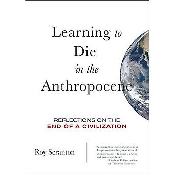 Learning to Die in the Anthropocene - Reflections on the End of Civili