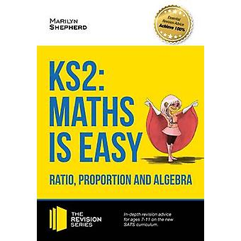 KS2 - Maths is Easy - Ratio - Proportion and Algebra. in-Depth Revisio