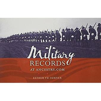 Military Records at Ancestry.com by Esther Yu Sumner - 9781593313111