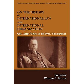 On the History of International Law and International Organization Collected Papers of Sir Paul Vinogradoff by Vinogradoff & Paul