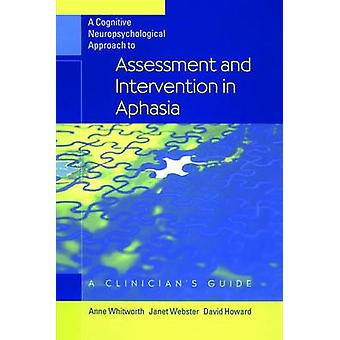 A Cognitive Neuropsychological Approach to Assessment and Intervention in Aphasia  A clinicians guide by Whitworth & Anne