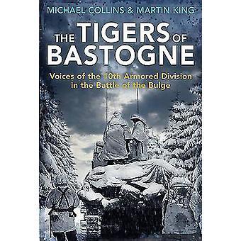 Les Tigres de Bastogne Voix de la 10e Division Blindée pendant la bataille des Ardennes par Michael Collins et Martin King