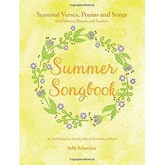 Summer Songbook Seasonal Verses Poems and Songs for Children Parents and Teachers.  An Anthology for Family School Festivals and Fun par Sally Schweizer