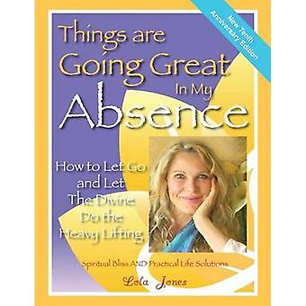 Things Are Going Great In My Absence How To Let Go And Let The Divine Do The Heavy Lifting by Jones & Lola