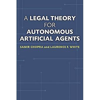 A Legal Theory for Autonomous Artificial Agents by Samir Chopra - 978