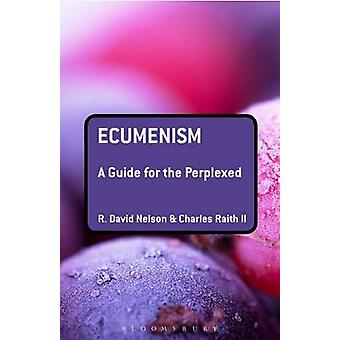 Ecumenism A Guide for the Perplexed by Nelson & R. David
