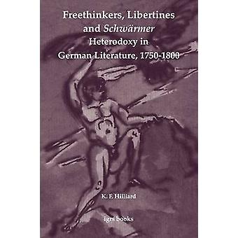 Freethinkers Libertines and Schw Rmer Heterodoxy in German Literature 17501800 by Hilliard & K. F.