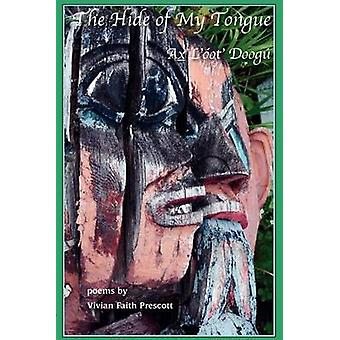 The Hide of My Tongue Ax Lot Doog by Prescott & Vivian Faith
