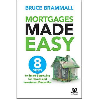 Mortgages Made Easy - 8 Steps to Smart Borrowing for Homes and Investm