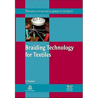 Braiding Technology for Textiles Principles Design and Processes by Kyosev & Y.