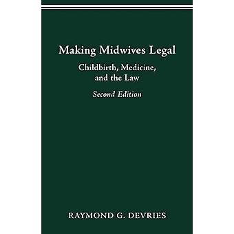 MAKING MIDWIVES LEGAL CHILDBIRTH MEDICINE AND THE LAW  SEC by DEVRIES & RAYMOND