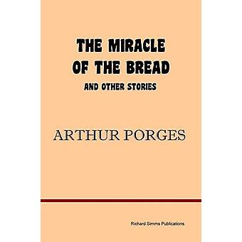 The Miracle of the Bread and Other Stories by Porges & Arthur