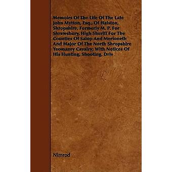 Memoirs of the Life of the Late John Mytton Esq. of Halston Shropshire Formerly M. P. for Shrewsbury High Sheriff for the Counties of Salop and M by Nimrod