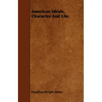 American Ideals Character And Life by Mabie & Hamilton Wright