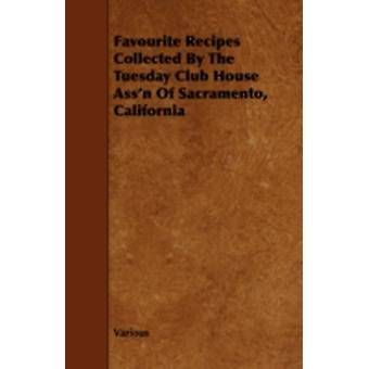 Favourite Recipes Collected by the Tuesday Club House Assn of Sacramento California by Various