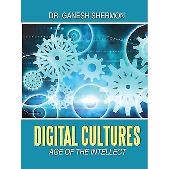 Digital Cultures Age of the Intellect by Shermon & Dr. Ganesh