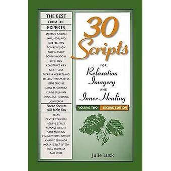 30 Scripts for Relaxation Imagery  Inner Healing Volume 2  Second Edition by Lusk & Julie T