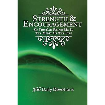 Strength  Encouragement So You Can Praise Me in the Midst of the Fire 366 Daily Devotions by Sanford & Debra Stuart