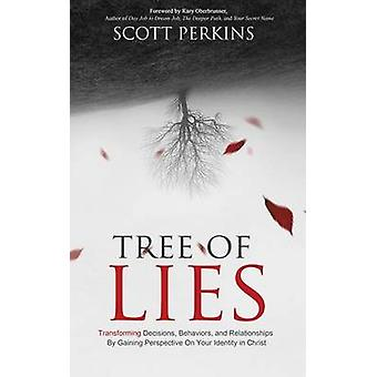 Tree of Lies Transforming Decisions Behaviors and Relationships By Gaining Perspective On Your Identity in Christ by Perkins & Scott J