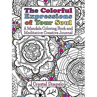 The Colorful Expressions of Your Soul A Mandala Coloring Book and Meditative Creative Journal by Simpelo & Crystal